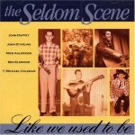 Like We Used To Be  - Seldom Scene