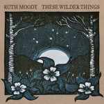 These Wilder Things - Ruth Moody