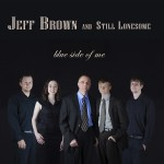 Blue Side Of Me - Jeff Brown and Still Lonesome